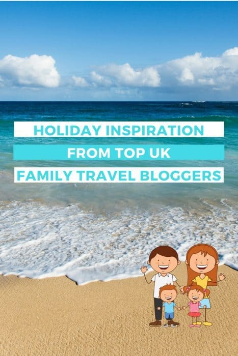 Holiday Inspiration from Top UK Family Travel Bloggers