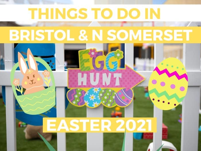 Things to do this Easter Bristol and Northcombe Somerset with kids 2021